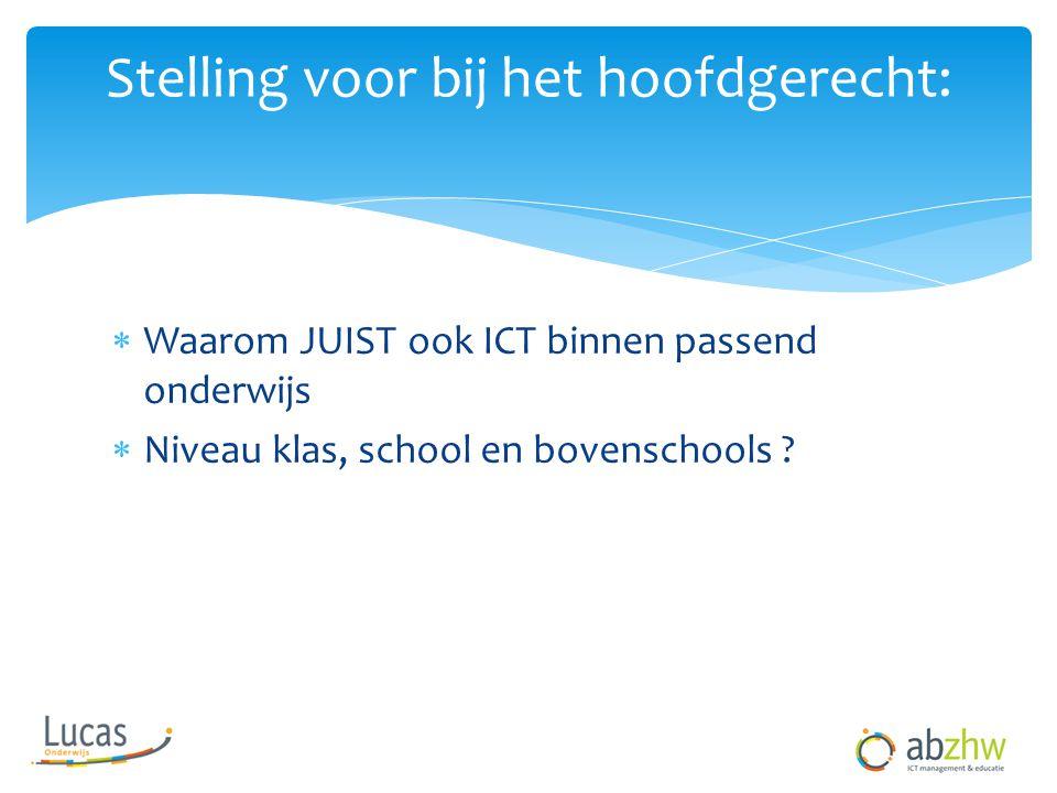  Waarom JUIST ook ICT binnen passend onderwijs  Niveau klas, school en bovenschools .