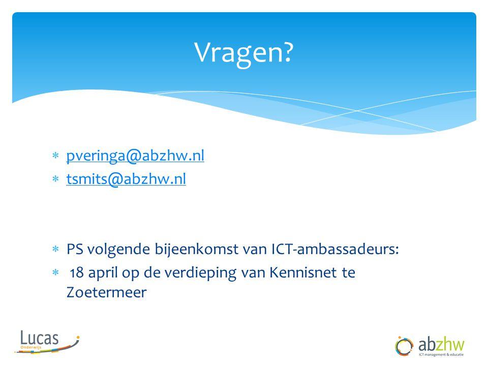  pveringa@abzhw.nl pveringa@abzhw.nl  tsmits@abzhw.nl tsmits@abzhw.nl  PS volgende bijeenkomst van ICT-ambassadeurs:  18 april op de verdieping van Kennisnet te Zoetermeer Vragen?