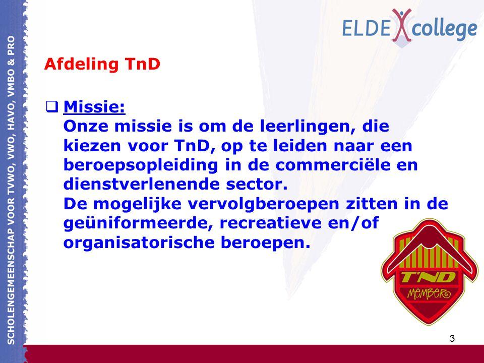 3 Afdeling TnD  Missie: Onze missie is om de leerlingen, die kiezen voor TnD, op te leiden naar een beroepsopleiding in de commerciële en dienstverlenende sector.