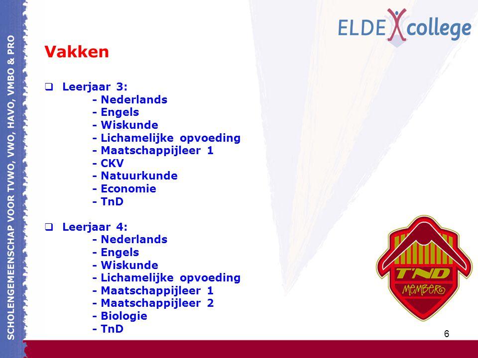 6 Vakken  Leerjaar 3: - Nederlands - Engels - Wiskunde - Lichamelijke opvoeding - Maatschappijleer 1 - CKV - Natuurkunde - Economie - TnD  Leerjaar 4: - Nederlands - Engels - Wiskunde - Lichamelijke opvoeding - Maatschappijleer 1 - Maatschappijleer 2 - Biologie - TnD