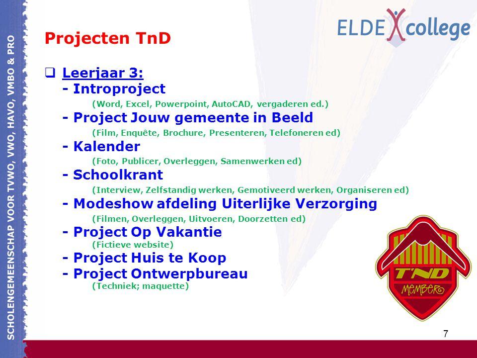 8 Projecten TnD  Leerjaar 4: - Project ICT (Herhaling Word, Excel en AutoCAD) - Eéndagsstages - Projecten in de eigen beroepskeuze (Sportdagen organiseren, filmfragmenten stagebureau M2G, LOS) - Project Belschakelingen (Techniek) - Schoolexamen 1 (Basis en Kader: CSPE 2010) - Schoolexamen 2 (Basis CSPE 2008, Kader CSPE 2007) - EHBO-cursus - Project Mijn bedrijf (Contacten met ROC's, bedrijven/instellingen, Presenteren) - Project Opdrachten TnD (Realiseren van toekomstige opdrachten TnD, Presenteren)