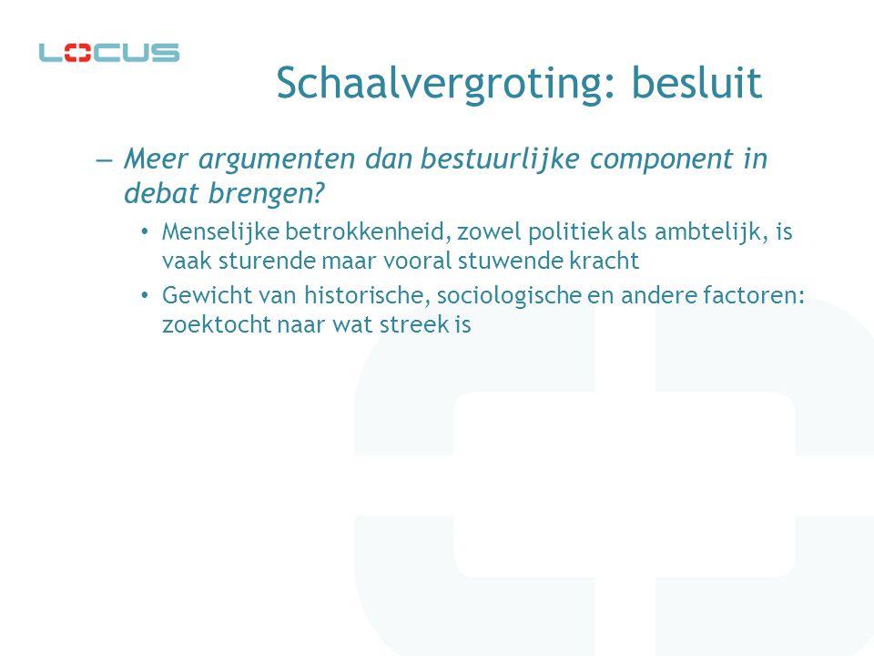Schaalvergroting: besluit – Meer argumenten dan bestuurlijke component in debat brengen.