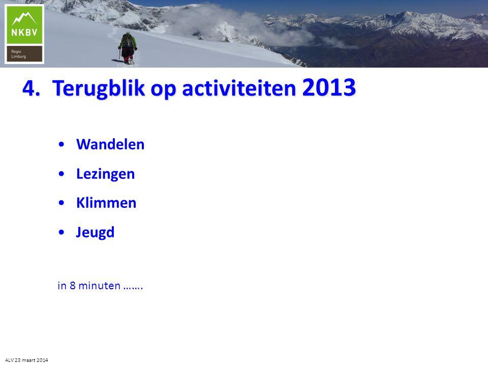 4. Terugblik op activiteiten 2013 ALV 23 maart 2014 • Wandelen • Lezingen • Klimmen • Jeugd in 8 minuten …….