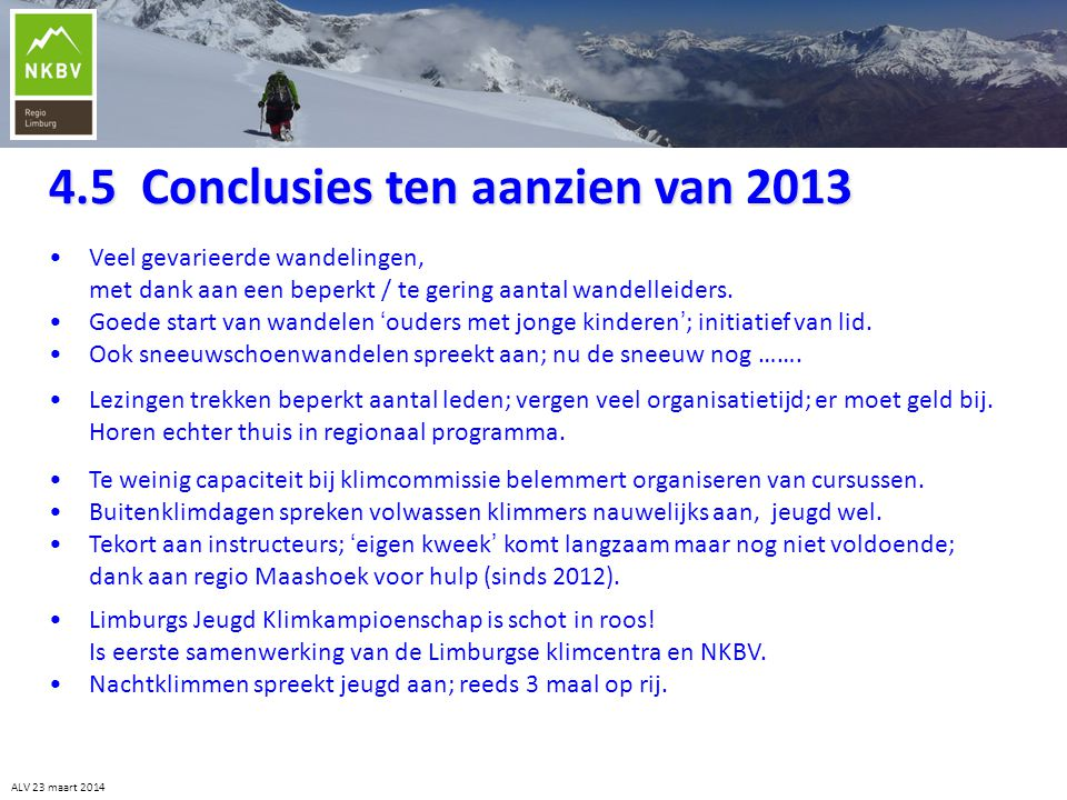 4.5 Conclusies ten aanzien van 2013 ALV 23 maart 2014 •Veel gevarieerde wandelingen, met dank aan een beperkt / te gering aantal wandelleiders. •Goede