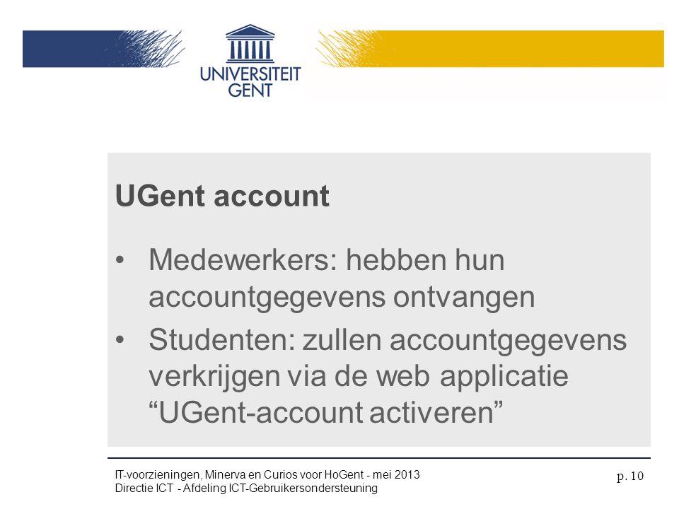 """•Medewerkers: hebben hun accountgegevens ontvangen •Studenten: zullen accountgegevens verkrijgen via de web applicatie """"UGent-account activeren"""" UGent"""