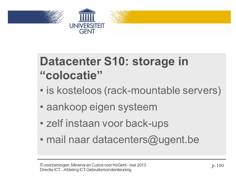 """Datacenter S10: storage in """"colocatie"""" • is kosteloos (rack-mountable servers) • aankoop eigen systeem • zelf instaan voor back-ups • mail naar datace"""