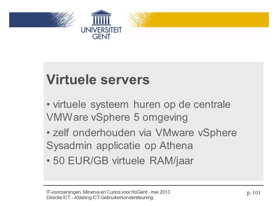 Virtuele servers • virtuele systeem huren op de centrale VMWare vSphere 5 omgeving • zelf onderhouden via VMware vSphere Sysadmin applicatie op Athena
