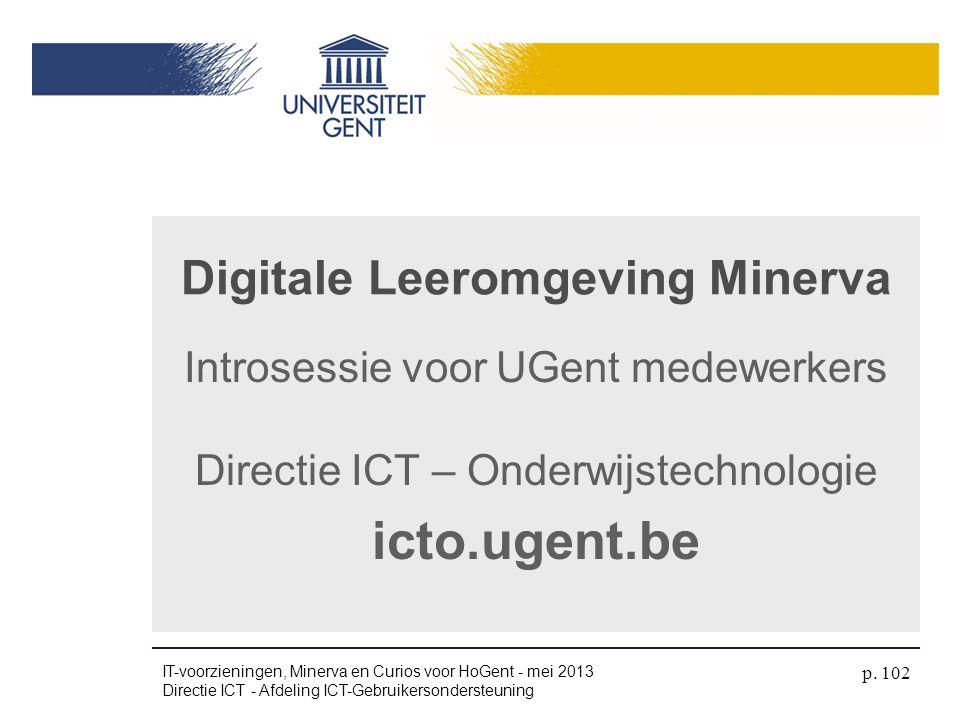 Introsessie voor UGent medewerkers Directie ICT – Onderwijstechnologie icto.ugent.be Digitale Leeromgeving Minerva IT-voorzieningen, Minerva en Curios