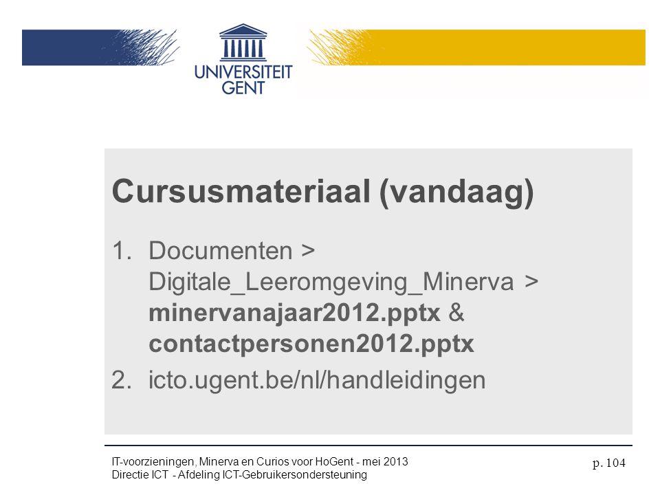 1.Documenten > Digitale_Leeromgeving_Minerva > minervanajaar2012.pptx & contactpersonen2012.pptx 2.icto.ugent.be/nl/handleidingen Cursusmateriaal (van