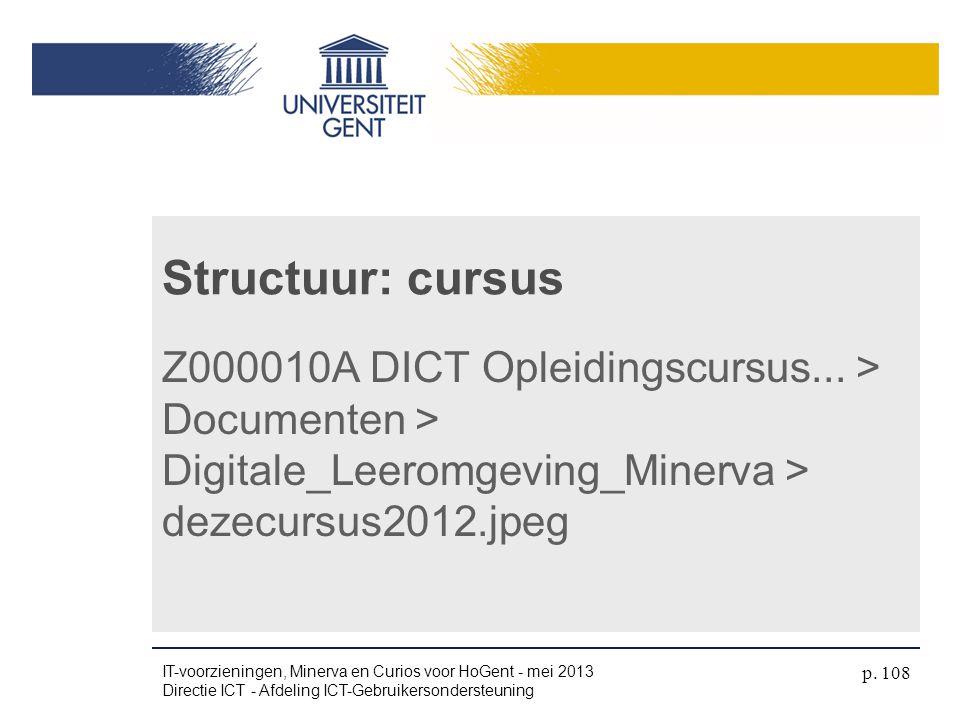 Z000010A DICT Opleidingscursus... > Documenten > Digitale_Leeromgeving_Minerva > dezecursus2012.jpeg Structuur: cursus IT-voorzieningen, Minerva en Cu