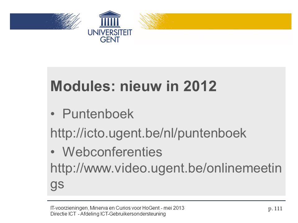 • Puntenboek http://icto.ugent.be/nl/puntenboek • Webconferenties http://www.video.ugent.be/onlinemeetin gs Modules: nieuw in 2012 IT-voorzieningen, M