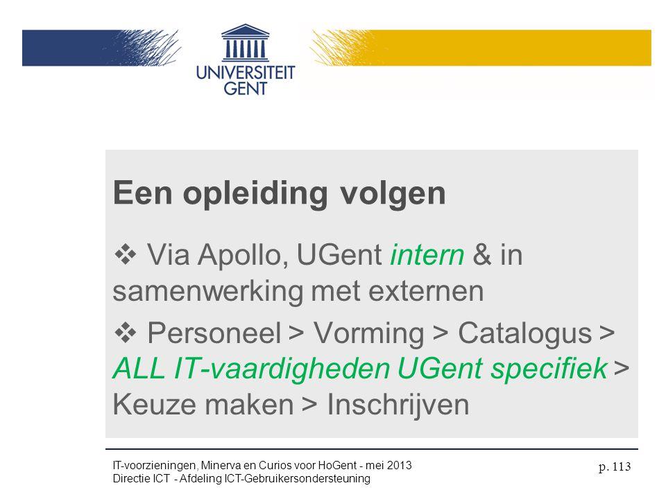 Een opleiding volgen  Via Apollo, UGent intern & in samenwerking met externen  Personeel > Vorming > Catalogus > ALL IT-vaardigheden UGent specifiek