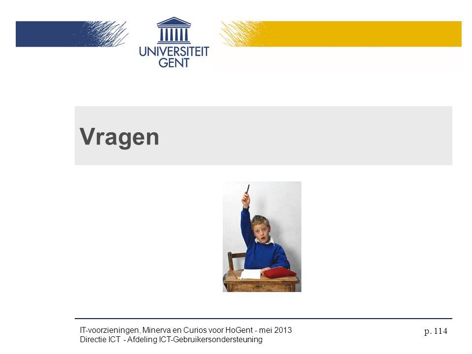 Vragen IT-voorzieningen, Minerva en Curios voor HoGent - mei 2013 Directie ICT - Afdeling ICT-Gebruikersondersteuning p. 114