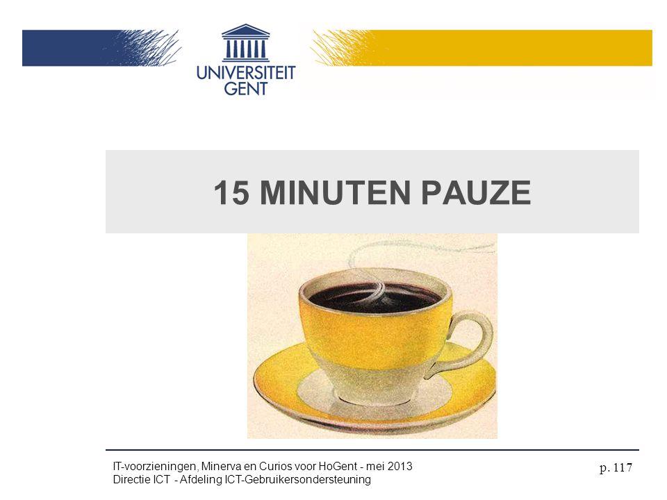 15 MINUTEN PAUZE IT-voorzieningen, Minerva en Curios voor HoGent - mei 2013 Directie ICT - Afdeling ICT-Gebruikersondersteuning p. 117