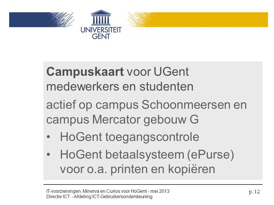actief op campus Schoonmeersen en campus Mercator gebouw G •HoGent toegangscontrole •HoGent betaalsysteem (ePurse) voor o.a. printen en kopiëren Campu