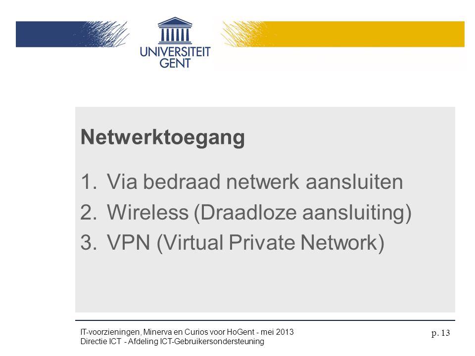 1.Via bedraad netwerk aansluiten 2.Wireless (Draadloze aansluiting) 3.VPN (Virtual Private Network) Netwerktoegang IT-voorzieningen, Minerva en Curios