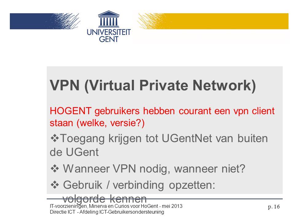 HOGENT gebruikers hebben courant een vpn client staan (welke, versie?)  Toegang krijgen tot UGentNet van buiten de UGent  Wanneer VPN nodig, wanneer
