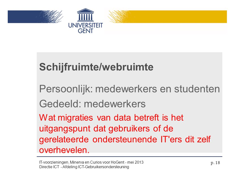 Persoonlijk: medewerkers en studenten Gedeeld: medewerkers Wat migraties van data betreft is het uitgangspunt dat gebruikers of de gerelateerde onders
