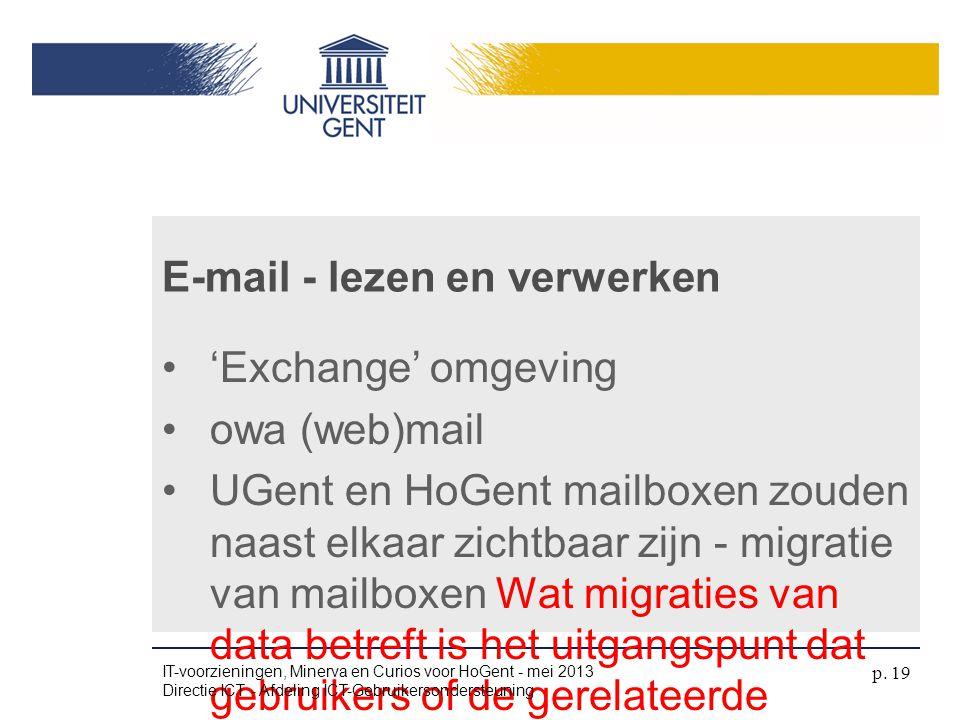 •'Exchange' omgeving •owa (web)mail •UGent en HoGent mailboxen zouden naast elkaar zichtbaar zijn - migratie van mailboxen Wat migraties van data betr