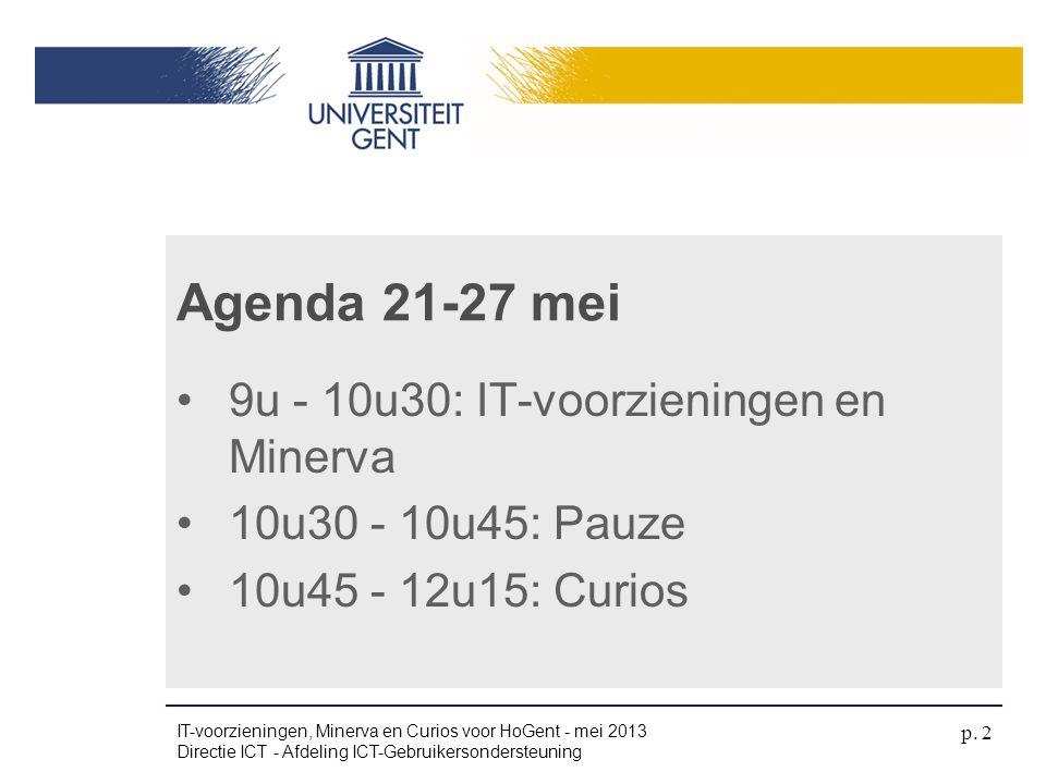 •9u - 10u30: IT-voorzieningen en Minerva •10u30 - 10u45: Pauze •10u45 - 12u15: Curios Agenda 21-27 mei IT-voorzieningen, Minerva en Curios voor HoGent