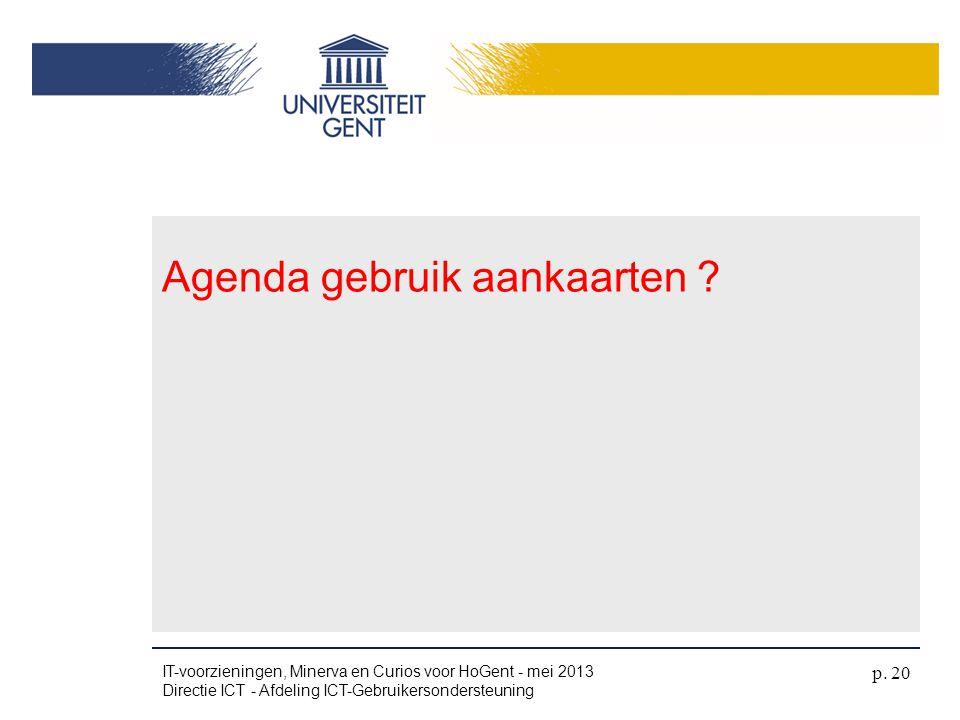 Agenda gebruik aankaarten ? IT-voorzieningen, Minerva en Curios voor HoGent - mei 2013 Directie ICT - Afdeling ICT-Gebruikersondersteuning p. 20