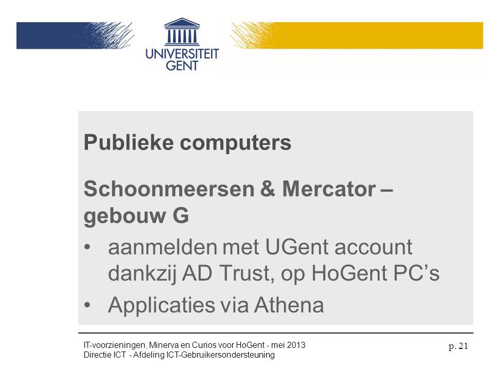 Schoonmeersen & Mercator – gebouw G •aanmelden met UGent account dankzij AD Trust, op HoGent PC's •Applicaties via Athena Publieke computers IT-voorzi