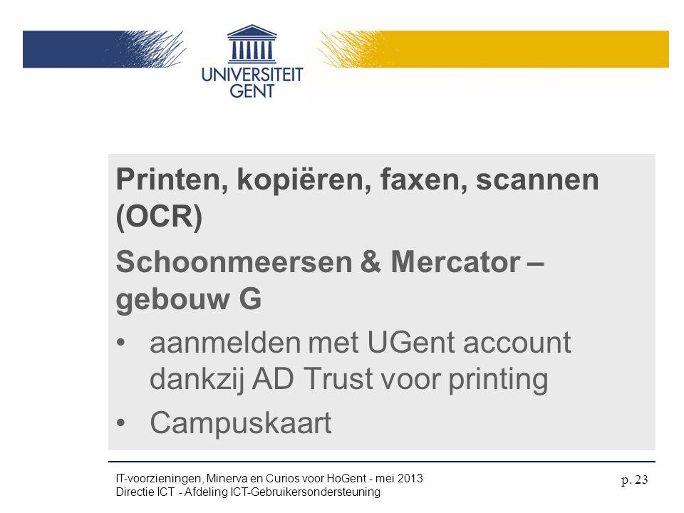Schoonmeersen & Mercator – gebouw G •aanmelden met UGent account dankzij AD Trust voor printing •Campuskaart Printen, kopiëren, faxen, scannen (OCR) I