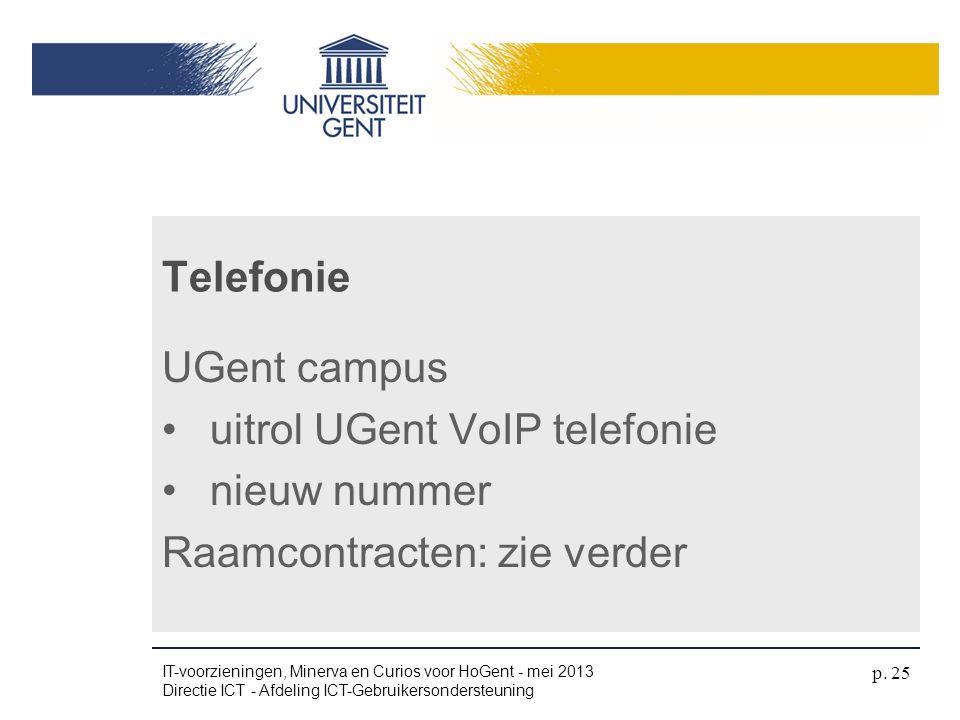 UGent campus •uitrol UGent VoIP telefonie •nieuw nummer Raamcontracten: zie verder Telefonie IT-voorzieningen, Minerva en Curios voor HoGent - mei 201