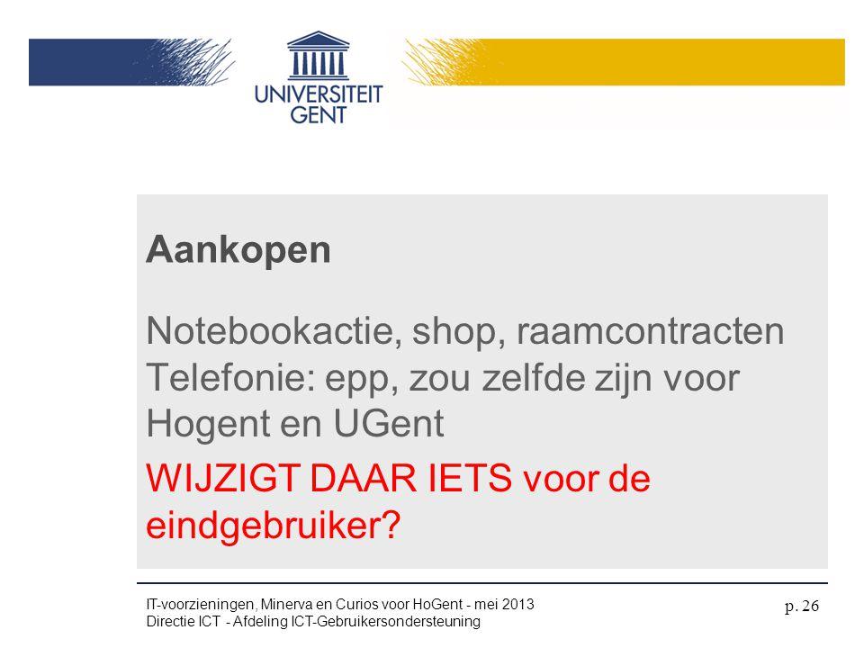 Notebookactie, shop, raamcontracten Telefonie: epp, zou zelfde zijn voor Hogent en UGent WIJZIGT DAAR IETS voor de eindgebruiker? Aankopen IT-voorzien