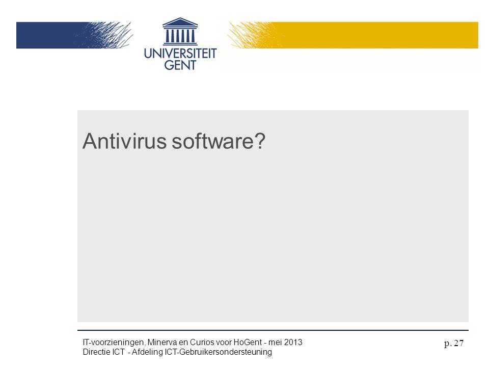 Antivirus software? IT-voorzieningen, Minerva en Curios voor HoGent - mei 2013 Directie ICT - Afdeling ICT-Gebruikersondersteuning p. 27