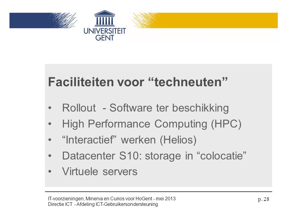 "•Rollout - Software ter beschikking •High Performance Computing (HPC) •""Interactief"" werken (Helios) •Datacenter S10: storage in ""colocatie"" •Virtuele"