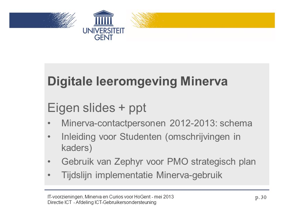 Eigen slides + ppt •Minerva-contactpersonen 2012-2013: schema •Inleiding voor Studenten (omschrijvingen in kaders) •Gebruik van Zephyr voor PMO strate