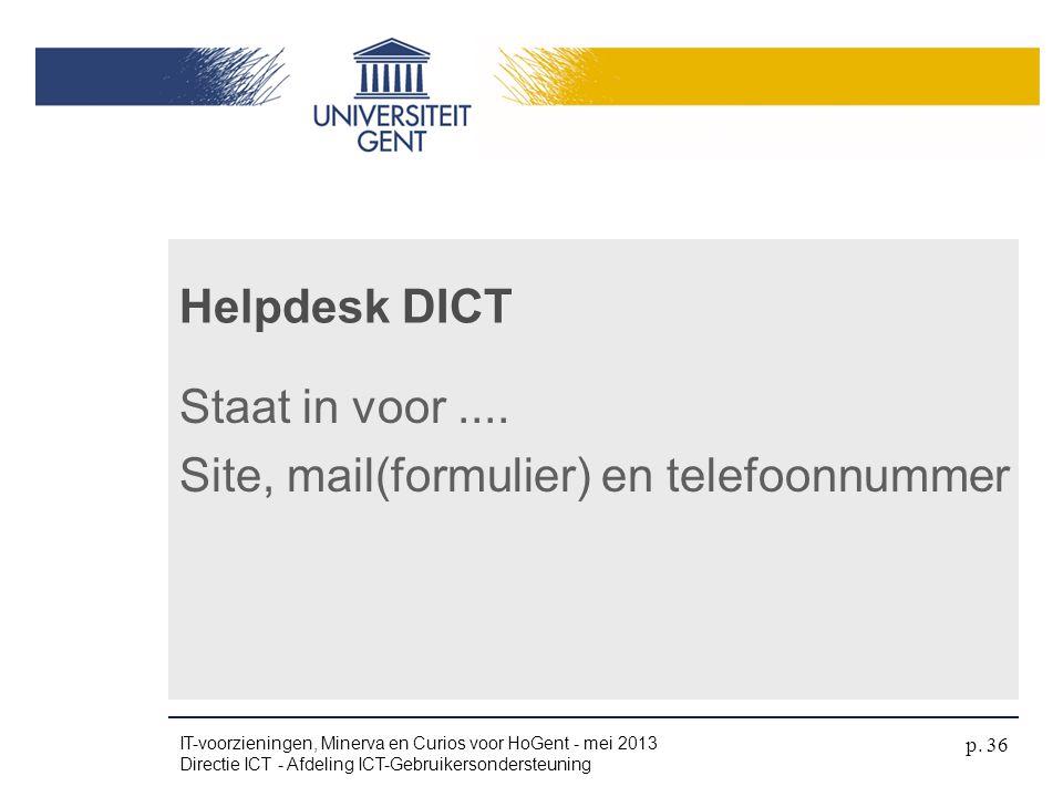 Staat in voor.... Site, mail(formulier) en telefoonnummer Helpdesk DICT IT-voorzieningen, Minerva en Curios voor HoGent - mei 2013 Directie ICT - Afde