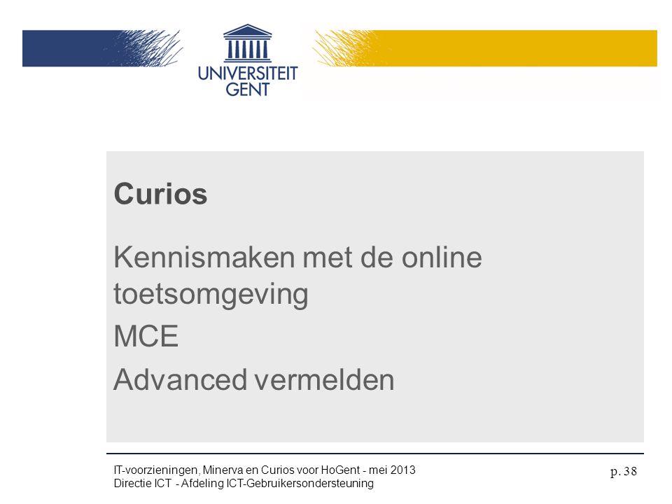 Kennismaken met de online toetsomgeving MCE Advanced vermelden Curios IT-voorzieningen, Minerva en Curios voor HoGent - mei 2013 Directie ICT - Afdeli