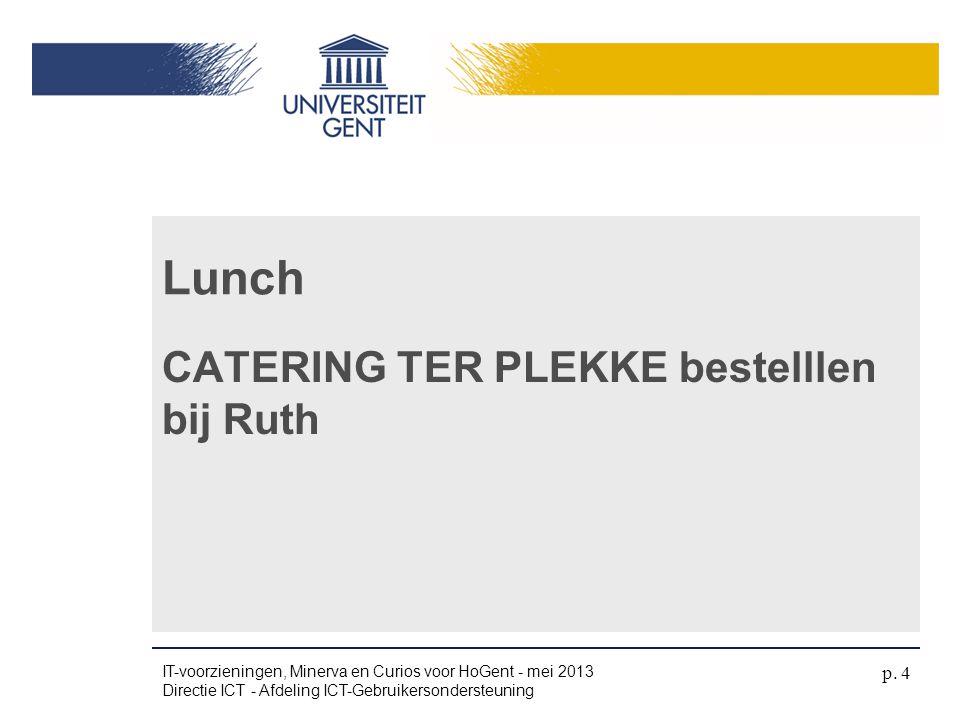 CATERING TER PLEKKE bestelllen bij Ruth Lunch IT-voorzieningen, Minerva en Curios voor HoGent - mei 2013 Directie ICT - Afdeling ICT-Gebruikersonderst
