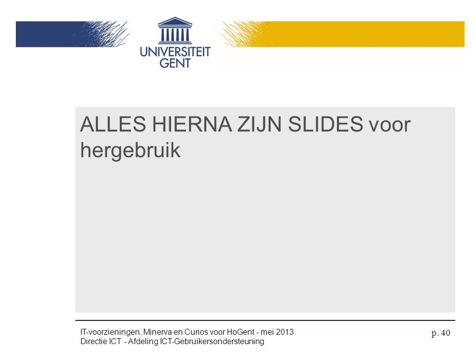 ALLES HIERNA ZIJN SLIDES voor hergebruik IT-voorzieningen, Minerva en Curios voor HoGent - mei 2013 Directie ICT - Afdeling ICT-Gebruikersondersteunin