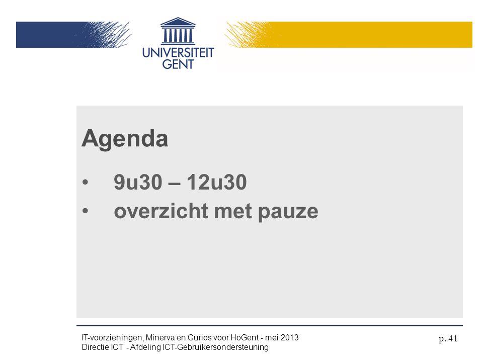 •9u30 – 12u30 •overzicht met pauze Agenda IT-voorzieningen, Minerva en Curios voor HoGent - mei 2013 Directie ICT - Afdeling ICT-Gebruikersondersteuni