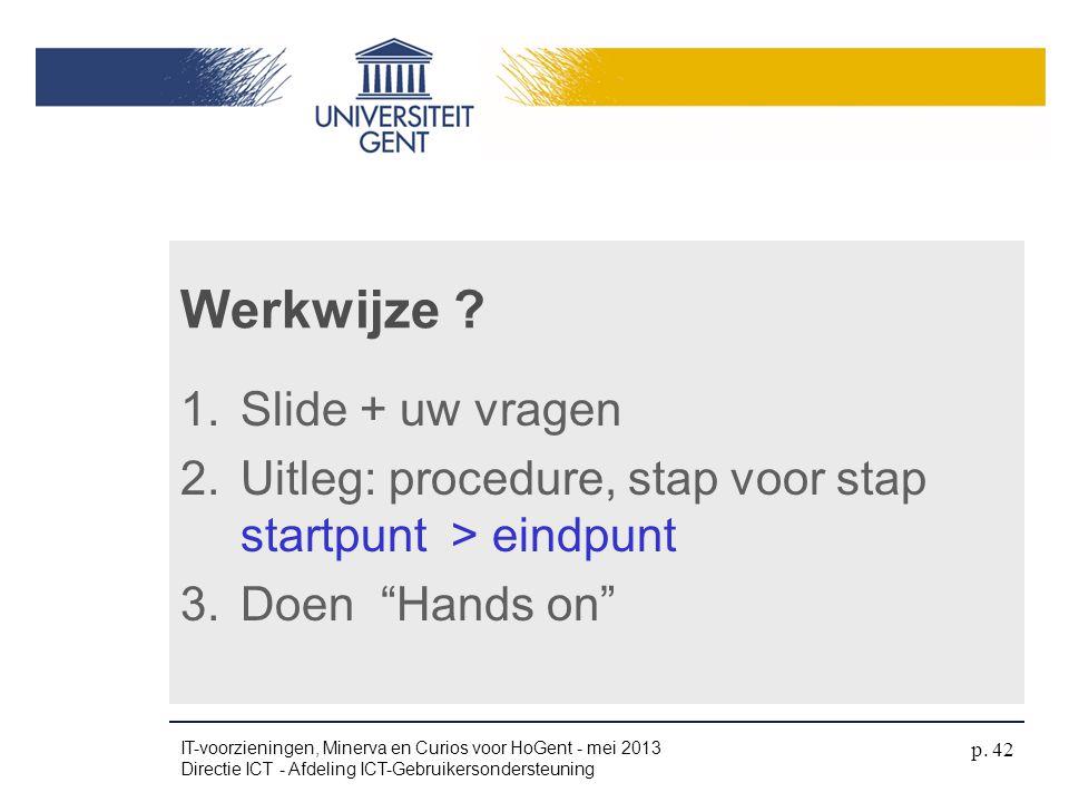 """1.Slide + uw vragen 2.Uitleg: procedure, stap voor stap startpunt > eindpunt 3.Doen """"Hands on"""" Werkwijze ? IT-voorzieningen, Minerva en Curios voor Ho"""