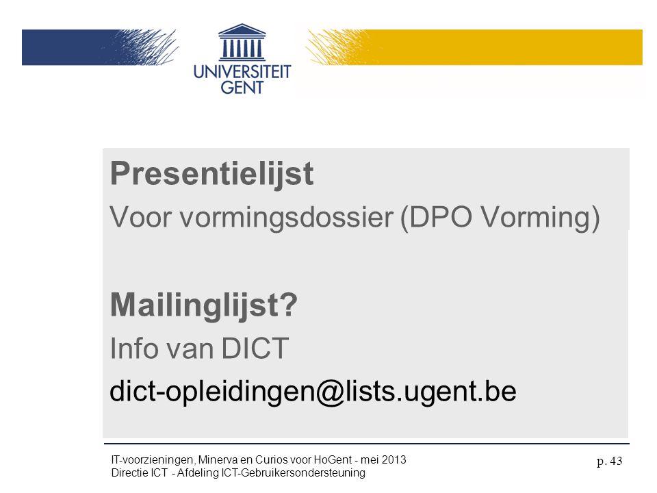 Naamkaartje Presentielijst Voor vormingsdossier (DPO Vorming) Mailinglijst? Info van DICT dict-opleidingen@lists.ugent.be IT-voorzieningen, Minerva en
