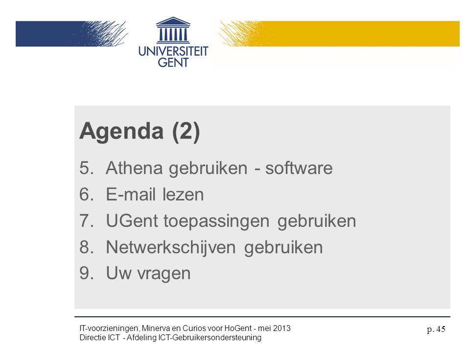 5.Athena gebruiken - software 6.E-mail lezen 7.UGent toepassingen gebruiken 8.Netwerkschijven gebruiken 9.Uw vragen Agenda (2) IT-voorzieningen, Miner