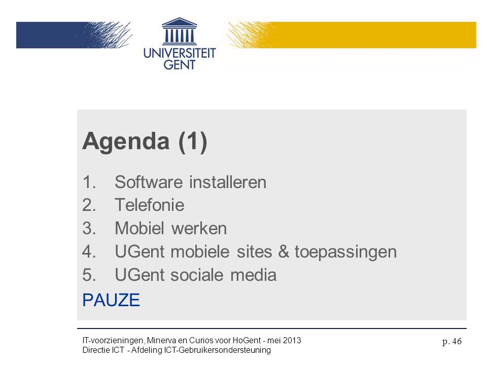 1.Software installeren 2.Telefonie 3.Mobiel werken 4.UGent mobiele sites & toepassingen 5.UGent sociale media PAUZE Agenda (1) IT-voorzieningen, Miner