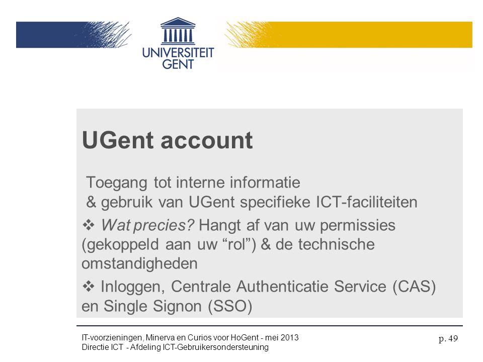 """Toegang tot interne informatie & gebruik van UGent specifieke ICT-faciliteiten  Wat precies? Hangt af van uw permissies (gekoppeld aan uw """"rol"""") & de"""