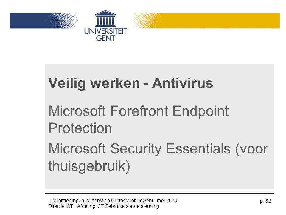 Veilig werken - Antivirus Microsoft Forefront Endpoint Protection Microsoft Security Essentials (voor thuisgebruik) IT-voorzieningen, Minerva en Curio