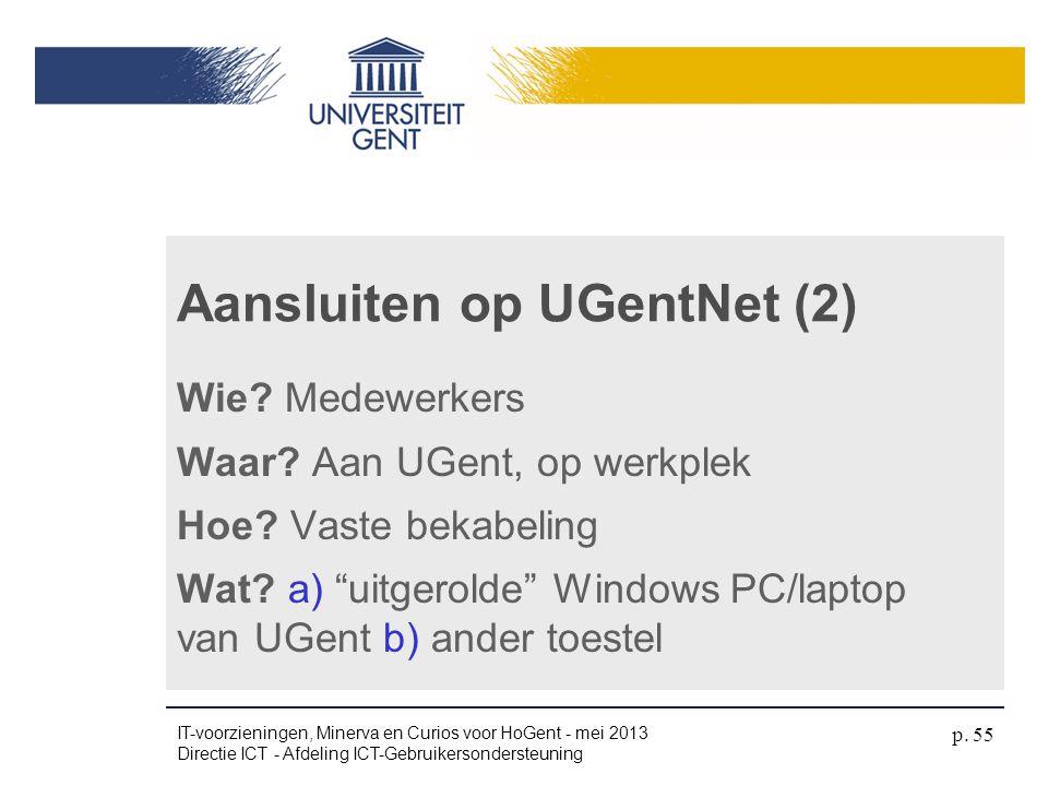 """Aansluiten op UGentNet (2) Wie? Medewerkers Waar? Aan UGent, op werkplek Hoe? Vaste bekabeling Wat? a) """"uitgerolde"""" Windows PC/laptop van UGent b) and"""