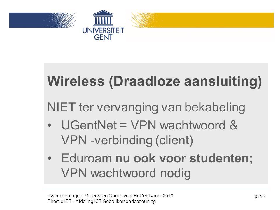 NIET ter vervanging van bekabeling •UGentNet = VPN wachtwoord & VPN -verbinding (client) •Eduroam nu ook voor studenten; VPN wachtwoord nodig Wireless