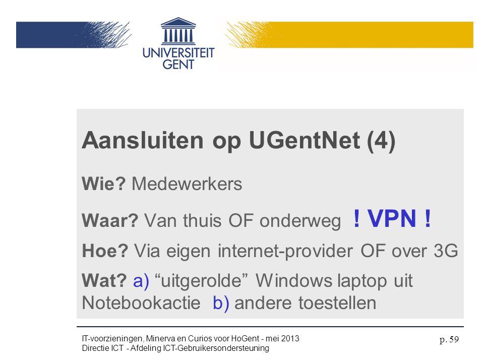 """Aansluiten op UGentNet (4) Wie? Medewerkers Waar? Van thuis OF onderweg ! VPN ! Hoe? Via eigen internet-provider OF over 3G Wat? a) """"uitgerolde"""" Windo"""