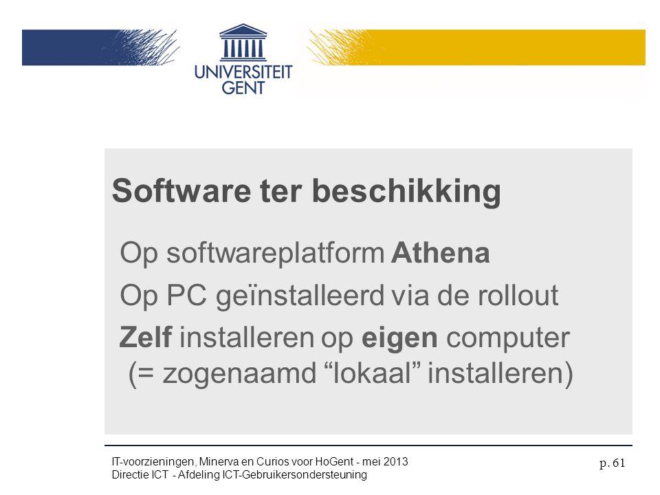 """Op softwareplatform Athena Op PC geïnstalleerd via de rollout Zelf installeren op eigen computer (= zogenaamd """"lokaal"""" installeren) Software ter besch"""