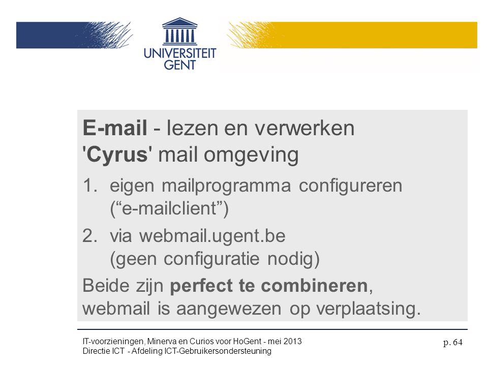 """1.eigen mailprogramma configureren (""""e-mailclient"""") 2.via webmail.ugent.be (geen configuratie nodig) Beide zijn perfect te combineren, webmail is aang"""
