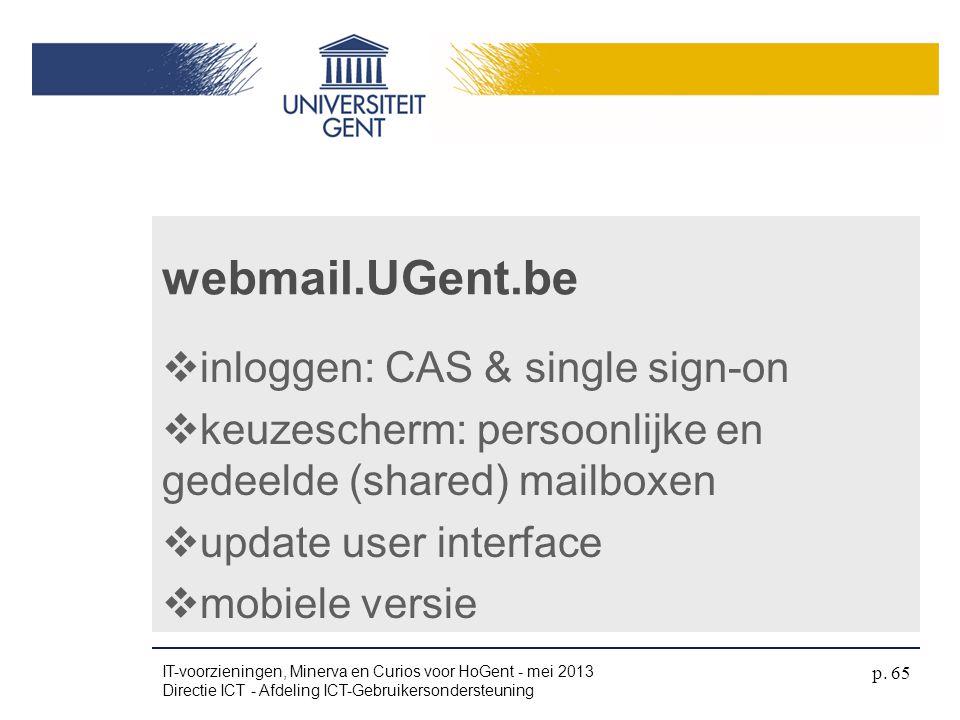 webmail.UGent.be  inloggen: CAS & single sign-on  keuzescherm: persoonlijke en gedeelde (shared) mailboxen  update user interface  mobiele versie