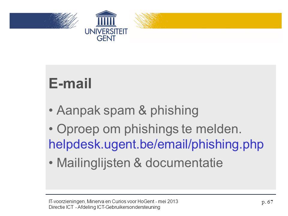• Aanpak spam & phishing • Oproep om phishings te melden. helpdesk.ugent.be/email/phishing.php • Mailinglijsten & documentatie E-mail IT-voorzieningen